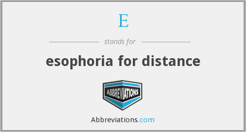 E - esophoria for distance
