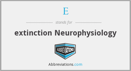 E - extinction Neurophysiology