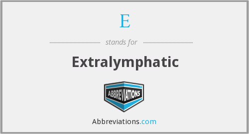 E - extralymphatic