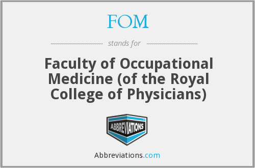 FOM - Faculty of Occupational Medicine (of the Royal College of Physicians)