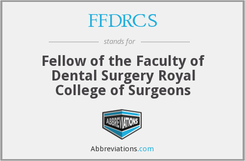 FFDRCS - Fellow of the Faculty of Dental Surgery Royal College of Surgeons