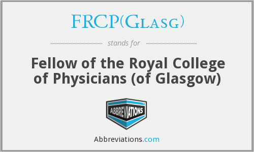 FRCP(Glasg) - Fellow of the Royal College of Physicians (of Glasgow)