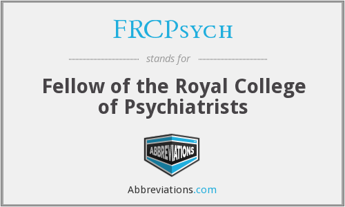 FRCPsych - Fellow of the Royal College of Psychiatrists