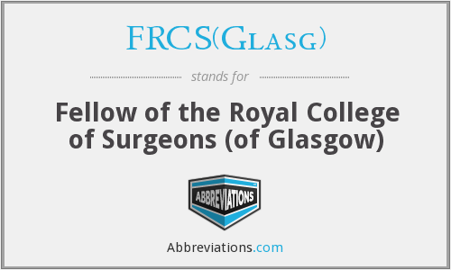 FRCS(Glasg) - Fellow of the Royal College of Surgeons (of Glasgow)