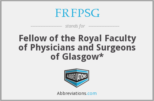 FRFPSG - Fellow of the Royal Faculty of Physicians and Surgeons of Glasgow*
