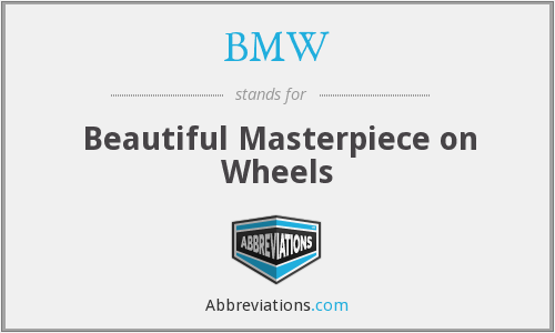 BMW - Beautiful Masterpiece on Wheels
