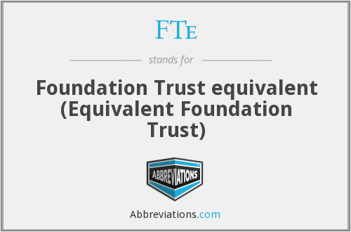 FTe - Foundation Trust equivalent (Equivalent Foundation Trust)