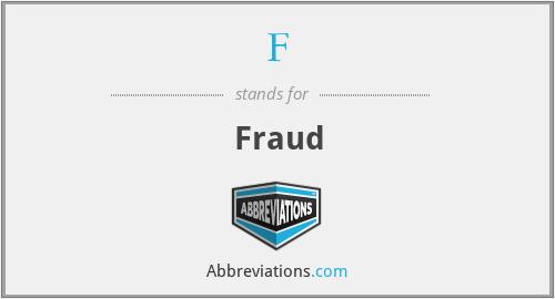 F - Fraud
