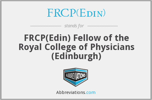 FRCP(Edin) - FRCP(Edin) Fellow of the Royal College of Physicians (Edinburgh)