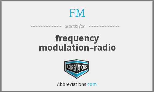 FM - frequency modulation–radio