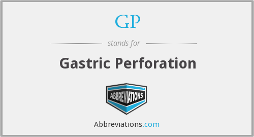 GP - gastric perforation