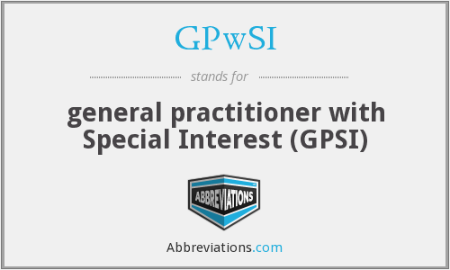 GPwSI - general practitioner with Special Interest (GPSI)