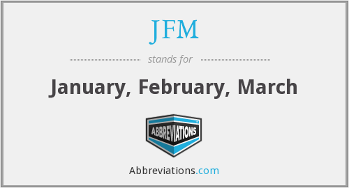 JFM - January, February, March