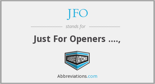 JFO - Just For Openers ....,