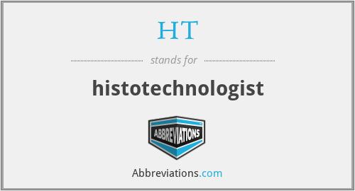 HT - histotechnologist