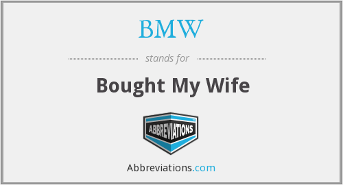BMW - Bought My Wife