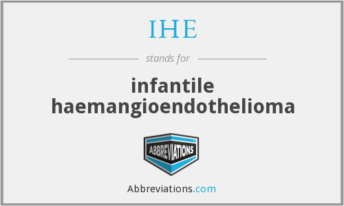 IHE - infantile haemangioendothelioma