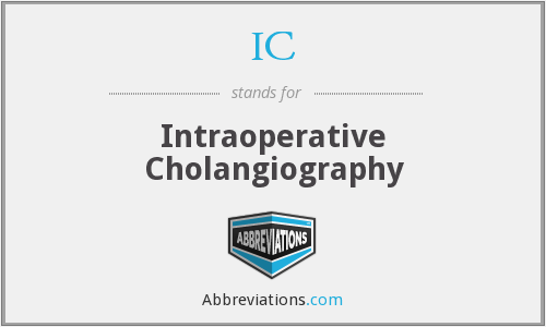 IC - intraoperative cholangiography