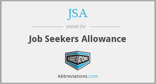 JSA - Job Seekers Allowance (!)