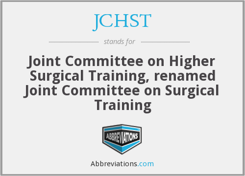 JCHST - Joint Committee on Higher Surgical Training, renamed Joint Committee on Surgical Training