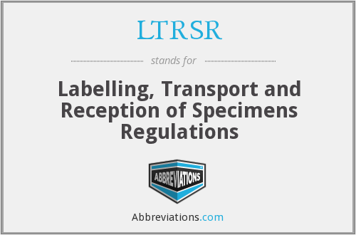 LTRSR - Labelling, Transport and Reception of Specimens Regulations