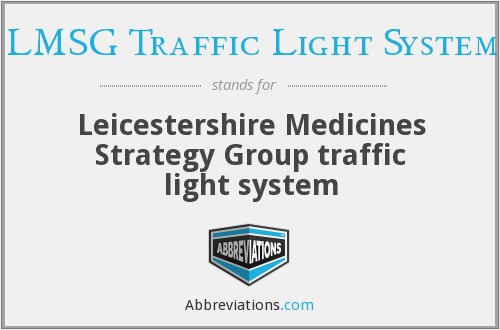 LMSG Traffic Light System - Leicestershire Medicines Strategy Group traffic light system