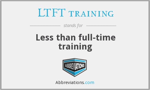 What does LTFT TRAINING stand for?