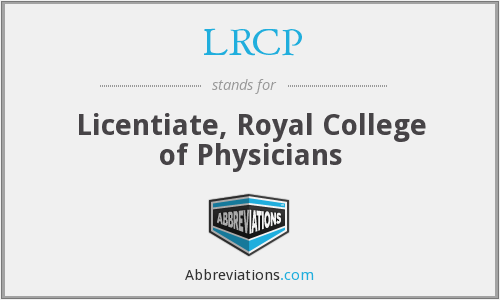 LRCP - Licentiate, Royal College of Physicians