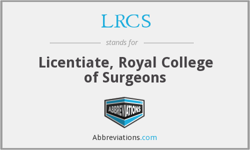 LRCS - Licentiate, Royal College of Surgeons
