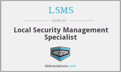LSMS - Local Security Management Specialist