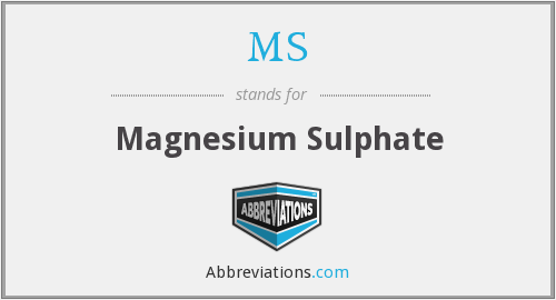 MS - magnesium sulphate