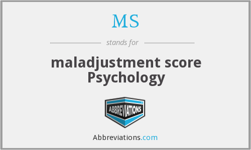 MS - maladjustment score Psychology