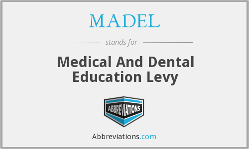 MADEL - Medical And Dental Education Levy