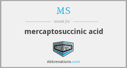 MS - mercaptosuccinic acid