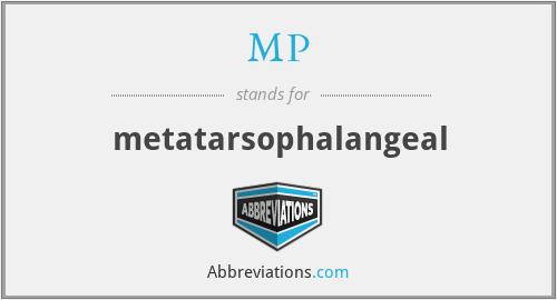 MP - metatarsophalangeal