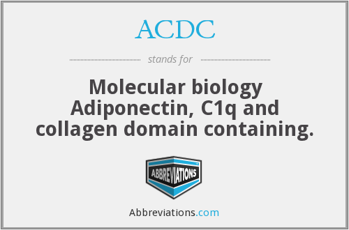ACDC - Molecular biology Adiponectin, C1q and collagen domain containing.