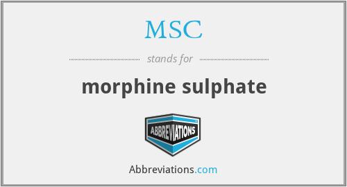 MSC - morphine sulphate