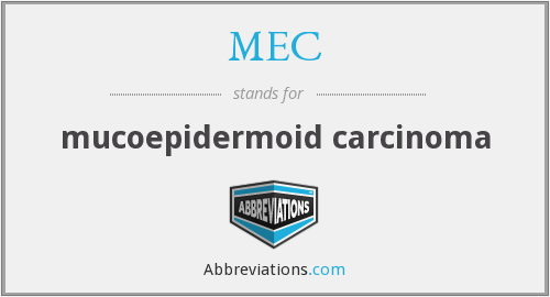 MEC - mucoepidermoid carcinoma