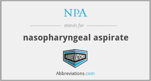 NPA - nasopharyngeal aspirate