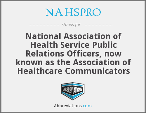 NAHSPRO - National Association of Health Service Public Relations Officers, now known as the Association of Healthcare Communicators