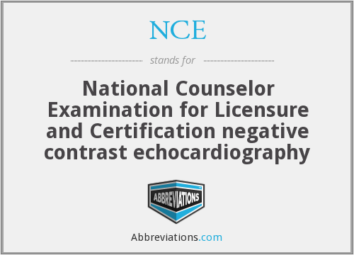 NCE - National Counselor Examination for Licensure and Certification negative contrast echocardiography
