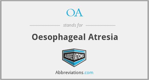 OA - oesophageal atresia