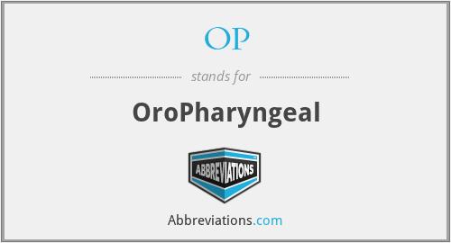 OP - OroPharyngeal