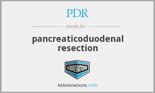 PDR - pancreaticoduodenal resection
