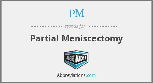 PM - partial meniscectomy