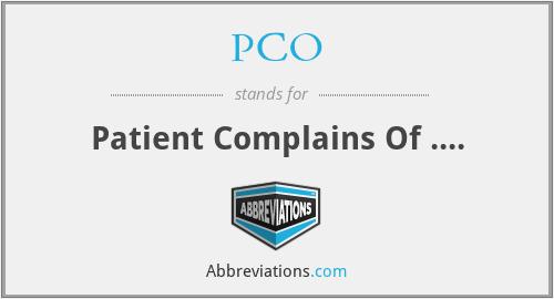 PCO - Patient Complains Of ....