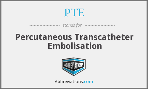 PTE - percutaneous transcatheter embolisation