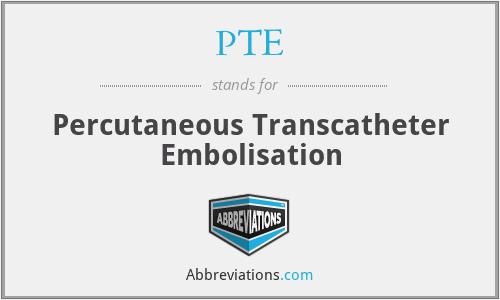 PTE - percutaneous transcatheter embolisation
