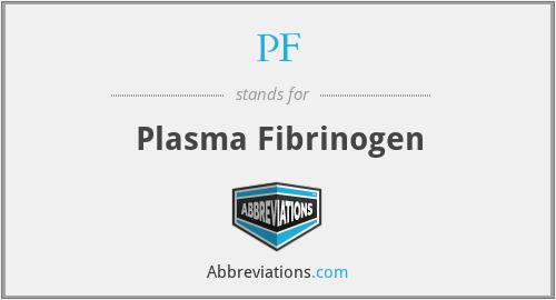 PF - plasma fibrinogen