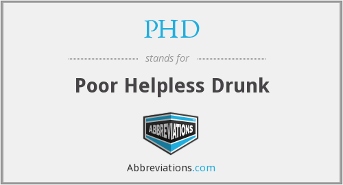 PHD - poor helpless drunk